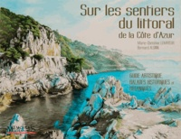 Carina Lemayeur et Bernard Alunni - Sur les sentiers du littoral de la Côte-d'Azur - Guide artistique, balades historiques et botaniques.