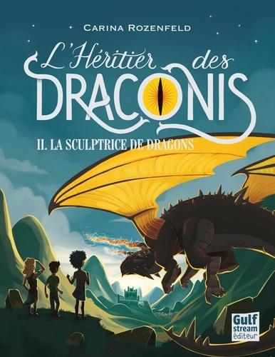 L'héritier des Draconis Tome 2 La sculptrice de dragons