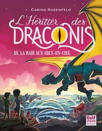 Carina Rozenfeld - L'héritier des Draconis Tome 3 : La baie aux arcs-en-ciel.
