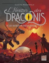 Carina Rozenfeld - L'héritier des Draconis Tome 4 : Les secrets de brûle-dragon.