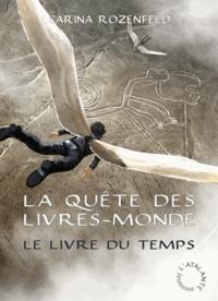 Carina Rozenfeld - La Quête des Livres-Monde Tome 3 : Le livre du temps.