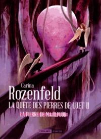 Carina Rozenfeld - La quête des pierres de Luet Tome 2 : La pierre de Majilpuûr.