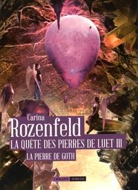 Carina Rozenfeld - La quête des pierres de Luet Tome 3 : La pierre de Goth.