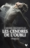 Carina Rozenfeld - Phaenix Tome 1 : Les cendres de l'oubli.