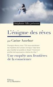L'énigme des rêves- Une enquête aux frontières de la conscience - Carine Anselme |