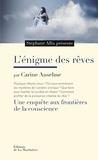 Carine Anselme et Stéphane Allix - L'énigme des rêves - Une enquête aux frontières de la conscience.