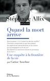 Carine Anselme et Stéphane Allix - Quand la mort arrive - Une enquête aux frontières de la vie.