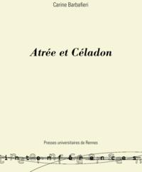 Carine Barbafieri - Atrée et Céladon - La galanterie dans le théâtre tragique de la France classique (1634-1702).