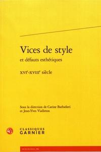 Carine Barbafieri et Jean-Yves Vialleton - Vices de style et défauts esthétiques - XVIe-XVIIIe siècle.
