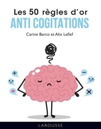 Carine Barco et Alix Lefief - Les 50 règles d'or anti-cogitation.