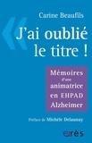 """Carine Beaufils - """"J'ai oublié le titre"""" - Mémoires d'une animatrice en EHPAD Alzheimer."""