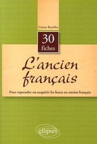 Carine Bouillot - L'ancien français en 30 fiches.