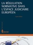 Carine Brière - La régulation normative dans l'espace judiciaire européen.