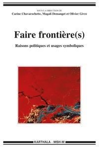 Carine Chavarochette et Magali Demanget - Faire frontière(s) - Raisons politiques et usages symboliques.