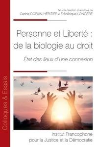 Carine Copain-Héritier et Frédérique Longère - Personne et liberté : de la biologie au droit - Etat des lieux d'une connexion.