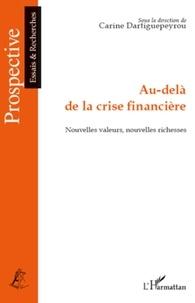 Carine Dartiguepeyrou - Au-delà de la crise financière - Nouvelles valeurs, nouvelles richesses.