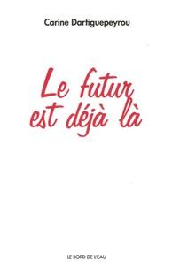 Carine Dartiguepeyrou - Le futur est déjà là.