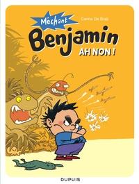 Carine De Brab - Méchant Benjamin Tome 1 : Ah non !.