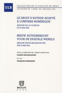 Carine Doutrelepont et François Dubuisson - Le droit d'auteur adapté à l'univers numérique - Analyse de la loi Belge du 22 mais 2005.