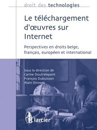 Carine Doutrelepont et François Dubuisson - Le téléchargement d'oeuvres sur Internet - Perspectives en droits belge, français, européen et international.