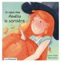 Carine Foulon et Elise Catros - Un repas chez Amélia la sorcière.