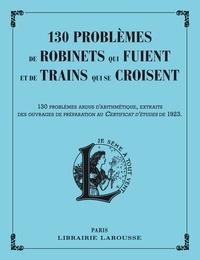 130 problèmes de robinets qui fuient et de trains qui se croisent - 130 problèmes ardus darithmétique, extraits des ouvrages de préparation au Certificat détudes de 1923.pdf