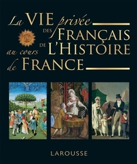 Carine Girac-Marinier - La vie privée des Français à travers l'Histoire de France.