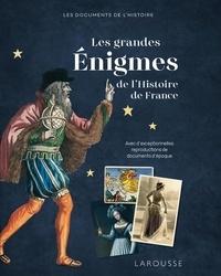 Carine Girac-Marinier et Christine Dauphant - Les grandes Enigmes de l'Histoire de France - Avec d'exceptionnelles reproductions de documents d'époque.