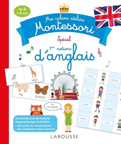 Mes cahiers ateliers Montessori spécial 1res notions d'anglais. De 3 à 6 ans  Edition 2019