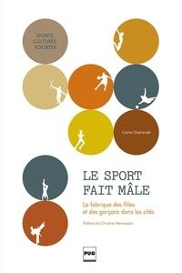 Carine Guérandel - Le sport fait mâle - La fabrique des filles et des garçons dans les cités.