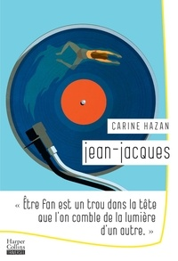 Carine Hazan - Jean-Jacques - Etre fan est un trou dans la tête que l'on comble de la lumière d'un autre.