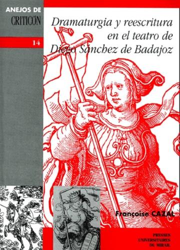 Dramaturgia y reesritura : el teatro de Diego Sanchez de Badajoz