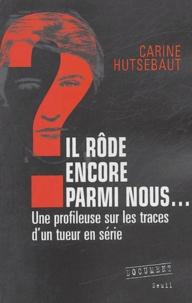 Carine Hutsebaut - Il rôde encore parmi nous... - Une profileuse sur les traces d'un tueur en série.