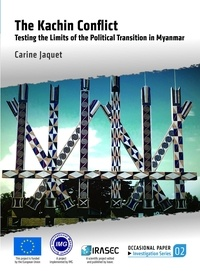 Carine Jaquet - The Kachin Conflict - Testing the Limits of the Political Transition in Myanmar.