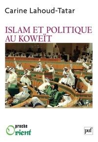 Carine Lahout-Tatar - Islam et politique au Koweït.