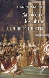 Carine Marret - Napoléon et Joséphine, un amour impérial.