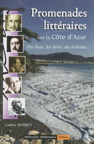 Carine Marret - Promenades littéraires sur la Côte d'Azur - Des lieux, des livres, des écrivains....