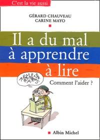 Carine Mayo et Gérard Chauveau - Il a du mal à apprendre à lire - Comment l'aider ?.
