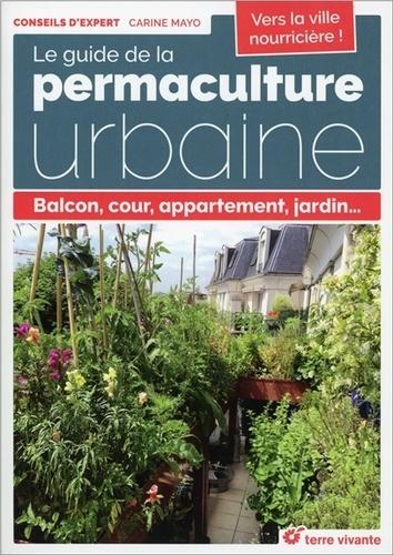 Le guide de la permaculture urbaine. Balcon, cour, appartement, jardin...