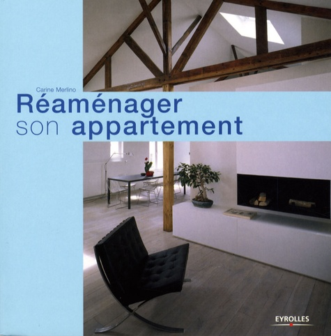 Carine Merlino - Réaménager son appartement.