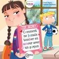 Carine Paquin et Laurence Dechassey - Comment ne jamais tomber en amour avec un garçon - Collection BAMBOU.