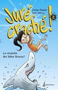 Carine Paquin - Juré, craché !  2 - La revance des bêtes féroces.