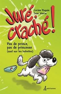 Carine Paquin et Jean Morin - Juré, craché ! - Pas de prince, pas de princesse (sauf sur les bobettes).