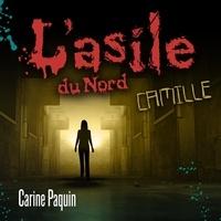 Carine Paquin et Frédérique Dufort - L'asile du Nord - Tome 1 - Camille.