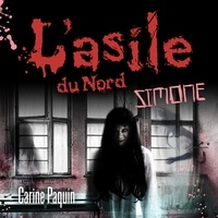 Carine Paquin et Frédérique Dufort - L'asile du Nord - Tome 3 - Simone.