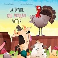 Carine Paquin et Laurence Dechassey - La dinde qui voulait voter.