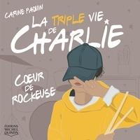 Carine Paquin et Éloisa Cervantes - La Triple vie de Charlie audio  : La triple vie de Charlie 1 - Coeur de rockeuse.