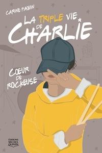 Carine Paquin - La Triple vie de Charlie  : La triple vie de Charlie 1 - Coeur de rockeuse.