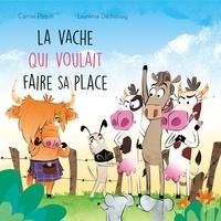 Carine Paquin et Laurence Dechassey - La vache qui voulait faire sa place.
