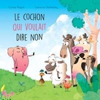 Carine Paquin et Laurence Dechassey - Le cochon qui voulait dire non.